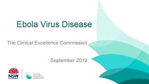 Ebola Virus Disease The Clinical Excellence Commission September
