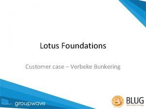 Lotus Foundations Customer case Verbeke Bunkering Lotus Foundations