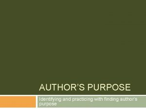 AUTHORS PURPOSE Identifying and practicing with finding authors