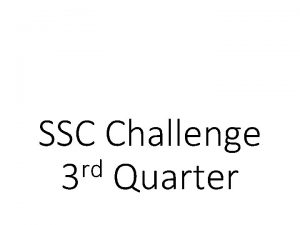 SSC Challenge rd 3 Quarter SSC 77 There