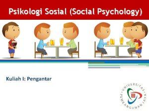 Psikologi Sosial Social Psychology Kuliah I Pengantar Pertemuan