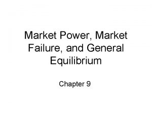 Market Power Market Failure and General Equilibrium Chapter