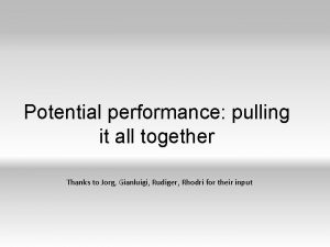 Potential performance pulling it all together Thanks to