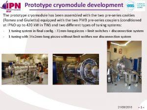 Prototype cryomodule development The prototype cryomodule has been