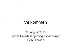Velkommen 29 August 2005 Introduksjon til rdgivning innovasjon