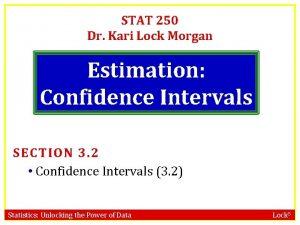 STAT 250 Dr Kari Lock Morgan Estimation Confidence