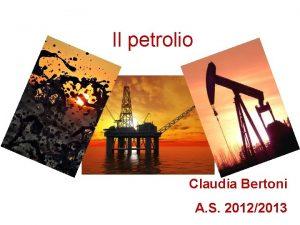 Il petrolio Claudia Bertoni A S 20122013 Il