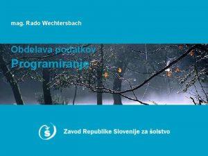 mag Rado Wechtersbach Obdelava podatkov Programiranje Programiranje Priporoena