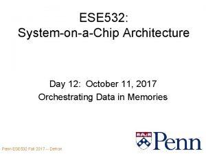 ESE 532 SystemonaChip Architecture Day 12 October 11