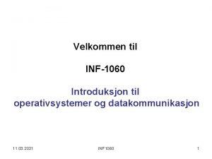 Velkommen til INF1060 Introduksjon til operativsystemer og datakommunikasjon