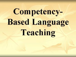 Competency Based Language Teaching Competency Essential skill knowledge