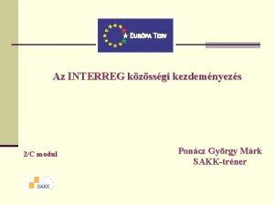 Az INTERREG kzssgi kezdemnyezs 2C modul Poncz Gyrgy