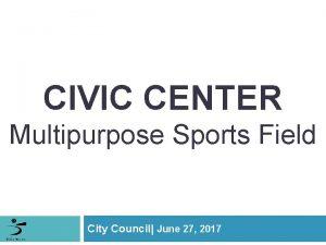 CIVIC CENTER Multipurpose Sports Field City Council June
