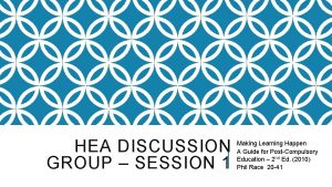 HEA DISCUSSION GROUP SESSION 1 Making Learning Happen