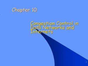 Chapter 10 Congestion Control in Data Networks and