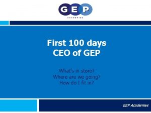 First 100 days CEO of GEP Whats in