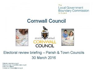 Cornwall Council Electoral review briefing Parish Town Councils