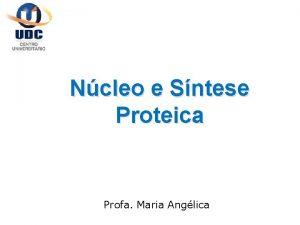 Ncleo e Sntese Proteica Profa Maria Anglica Ncleo