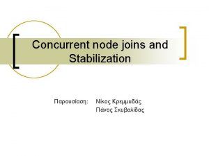 Stabilization n Correctness of lookups guaranteed by stabilization
