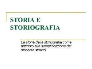 STORIA E STORIOGRAFIA La storia della storiografia come