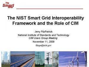 The Smart Grid The NIST Smart Grid Interoperability