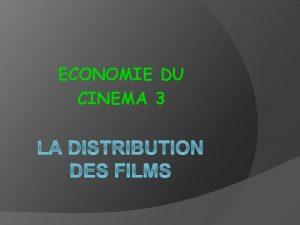 ECONOMIE DU CINEMA 3 I LES GRANDES FONCTIONS