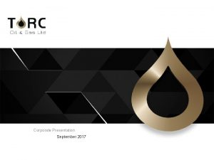 Corporate Presentation September 2017 1 Corporate Snapshot TSX