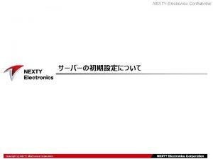 NEXTY Electronics Confidential Copyright Electronics NEXTY Electronics Corporation