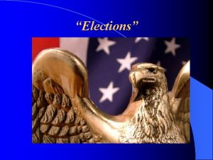 Elections Primary Elections Primary elections occur first and