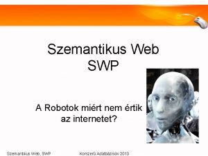Szemantikus Web SWP A Robotok mirt nem rtik