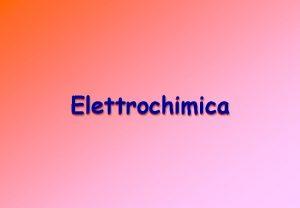 Elettrochimica Reazioni di ossidoriduzione redox Reazioni in cui