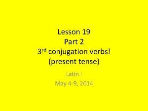 Lesson 19 Part 2 3 rd conjugation verbs