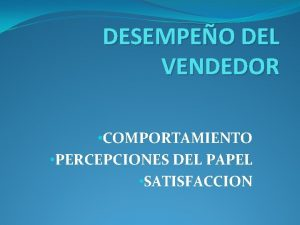 DESEMPEO DEL VENDEDOR COMPORTAMIENTO PERCEPCIONES DEL PAPEL SATISFACCION