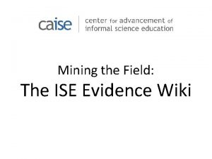 Mining the Field The ISE Evidence Wiki ISE