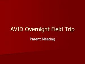 AVID Overnight Field Trip Parent Meeting Trip Dates
