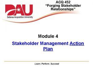 ACQ 452 Forging Stakeholder Relationships Module 4 Stakeholder