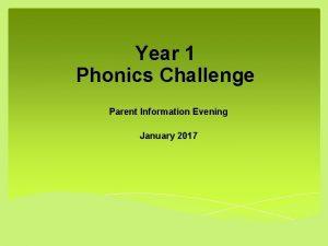 Year 1 Phonics Challenge Parent Information Evening January