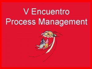 V Encuentro Process Management V Encuentro Organizational Chart
