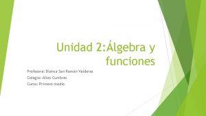 Unidad 2 lgebra y funciones Profesora Blanca San