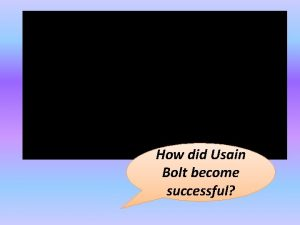 How did Usain Bolt become successful Did you