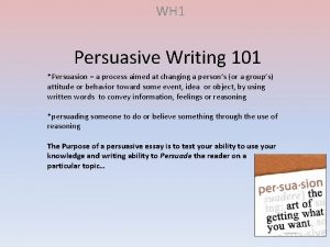 WH 1 Persuasive Writing 101 Persuasion a process