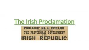 The Irish Proclamation The Irish Proclamation W A