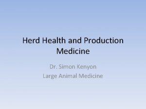 Herd Health and Production Medicine Dr Simon Kenyon