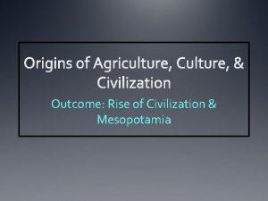 Outcome Rise of Civilization Mesopotamia Rise of Civilization