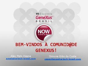 BEMVINDOS COMUNIDDE GENEXUS Alex Melo Deana ameloartechbrasil com
