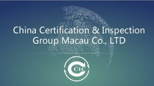 China Certification Inspection Group Macau Co LTD CONTENTS