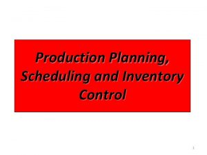 Production Planning Scheduling and Inventory Control 1 Production