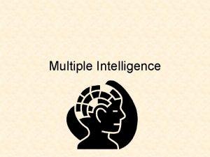 Multiple Intelligence Intelligence Our traditional understanding of intelligence