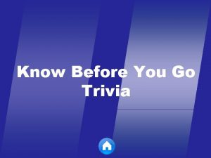 Know Before You Go Trivia TODAYS CATEGORIES Identity