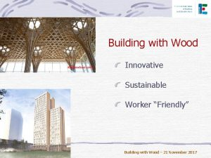 Building with Wood Innovative Sustainable Worker Friendly Building